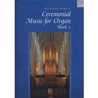 The Oxford Book of Ceremonial Music for Organ 2