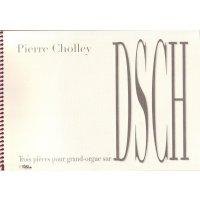 Cholley, Pierre - Trois pièces sur D.S.C.H