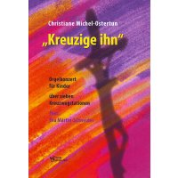"""Michel-Ostertun, Christiane - """"Kreuzige ihn"""""""