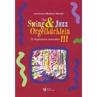 Michel, J. M. - Das Swing- und Jazz-Orgelbüchlein III