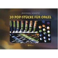 Schütz, Michael - 20 Pop-Stücke für Orgel