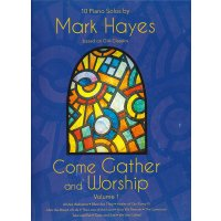 Hayes, Mark - Come Gather and Worship 1