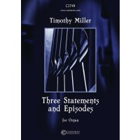 Miller, Timothy - Three Statements and Episodes for Organ