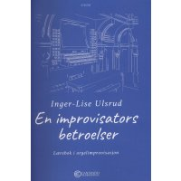 Ulsrud, Inger-Lise, En improvisators betroelser - Lærebok i orgelimprovisasjon