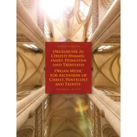 Orgelmusik zu Christi Himmelfahrt, Pfingsten und Trinitatis