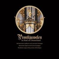 Pronkjuwelen - Historische Orgeln in der Provinz Groningen (Deluxe-Edition)