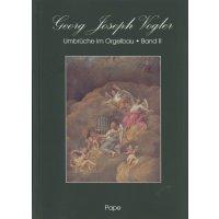 Georg Joseph Vogler - Umbrüche im Orgelbau – Band II