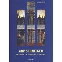 Arp Schnitger: Orgelbauer, Klangarchitekt, Vordenker,...