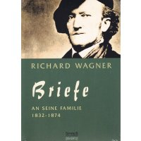 Richard Wagner - Briefe an seine Familie 1832-1874