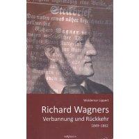 Richard Wagners Verbannung und Rückkehr