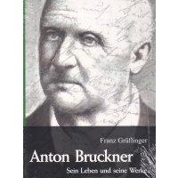 Anton Bruckner - Sein Leben und seine Werke